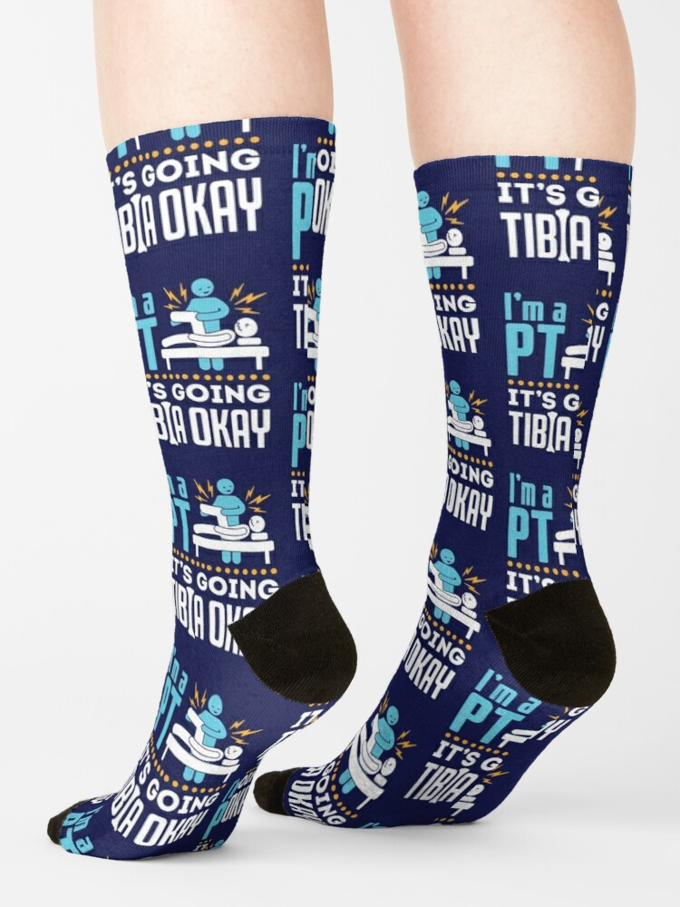 Alternate view of Physical Therapy I'm a Physical Therapist It's Going Tibia Okay Socks