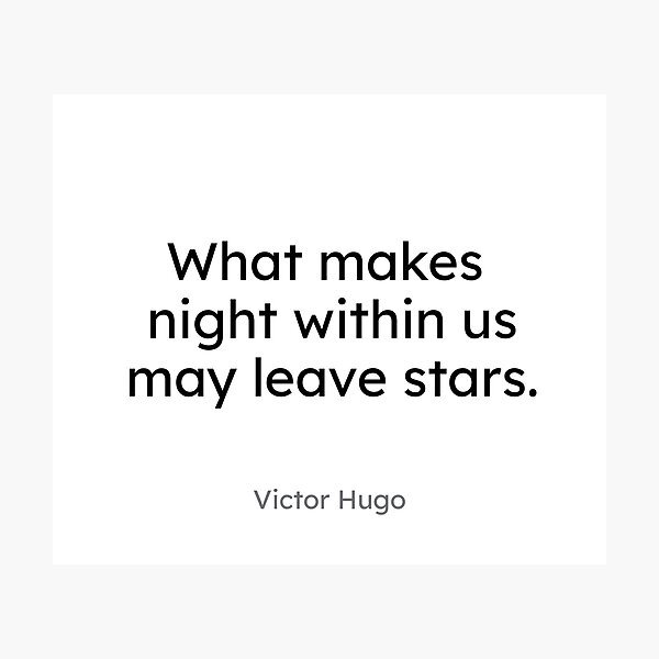 Victor Hugo - What makes night within us may leave stars. Photographic Print