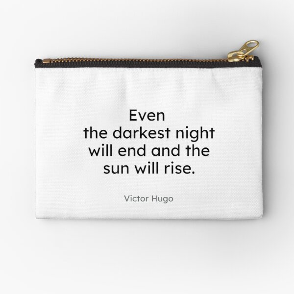 Victor Hugo - Even the darkest night will end and the sun will rise. Zipper Pouch