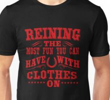 Reining! The most fun you can  Unisex T-Shirt