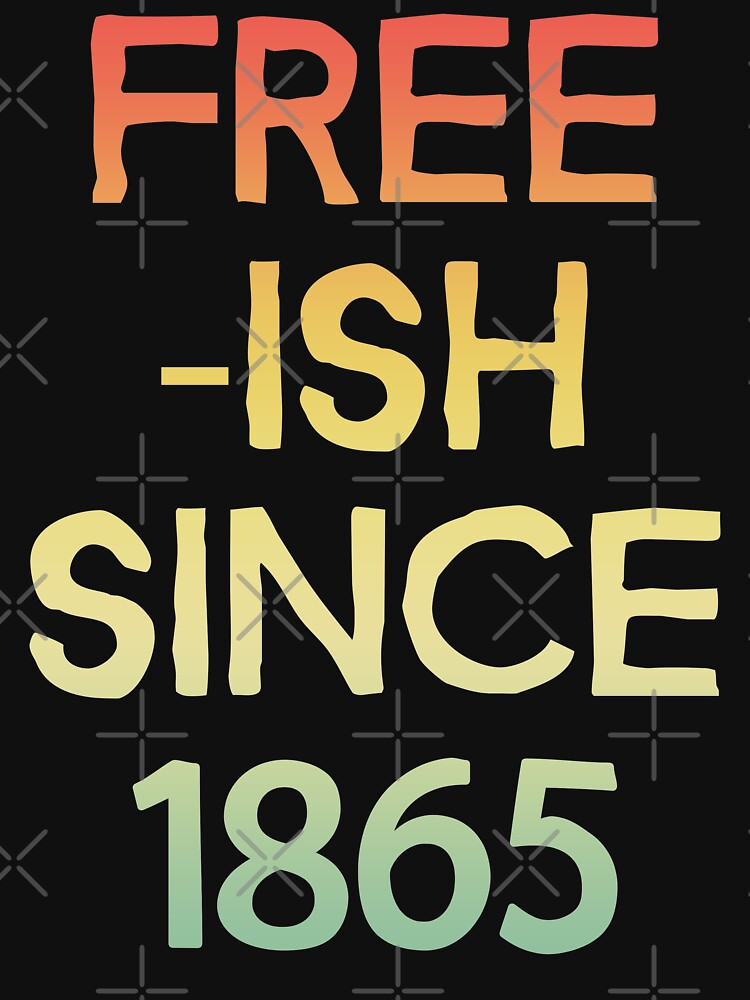Free-Ish Since 1865 (Viral Political Quote - Vintage Retro Colors Look - Black And White - Juneteenth) by SassyClassyMe