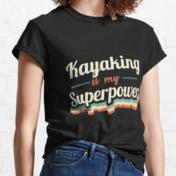 Kayaking is my Superpower  Classic T-Shirt