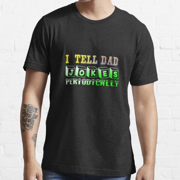 I Tell Dad Jokes Periodically - Funny Jokes Essential T-Shirt