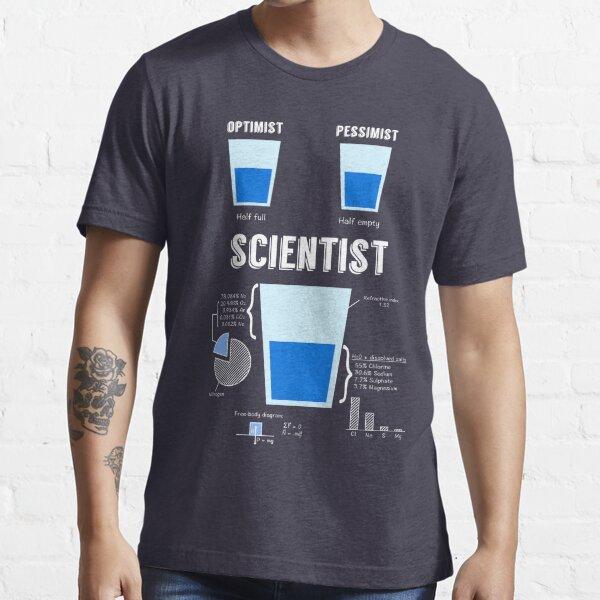 Optimist... pessimist... SCIENTIST! Essential T-Shirt