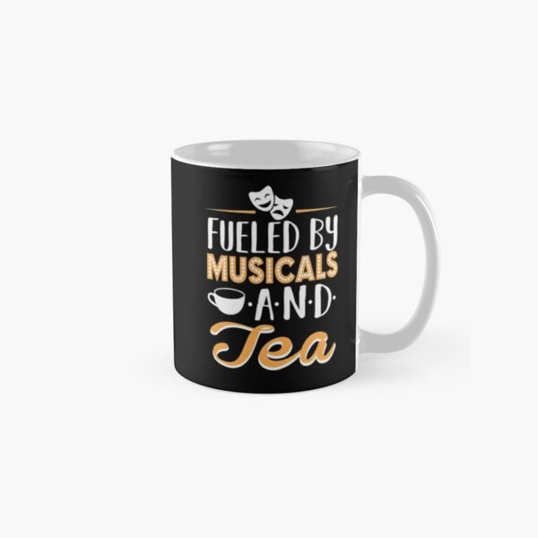Fueled by Musicals and Tea Classic Mug