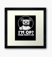 I'M OP? YOUR MOM'S OP. Framed Print