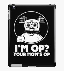 I'M OP? YOUR MOM'S OP. iPad Case/Skin