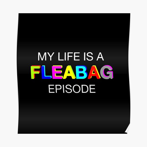 My life is a FLEABAG episode with colors Poster