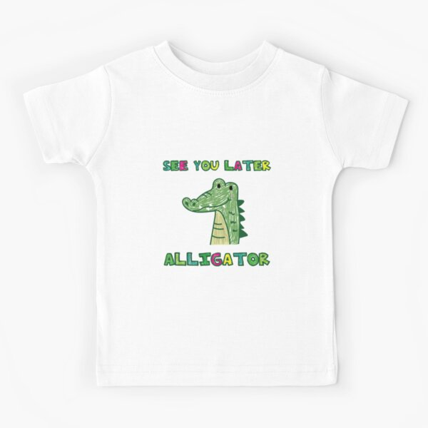 See you later alligator Kids T-Shirt