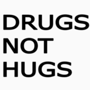 Drugs not hugs by aciddream