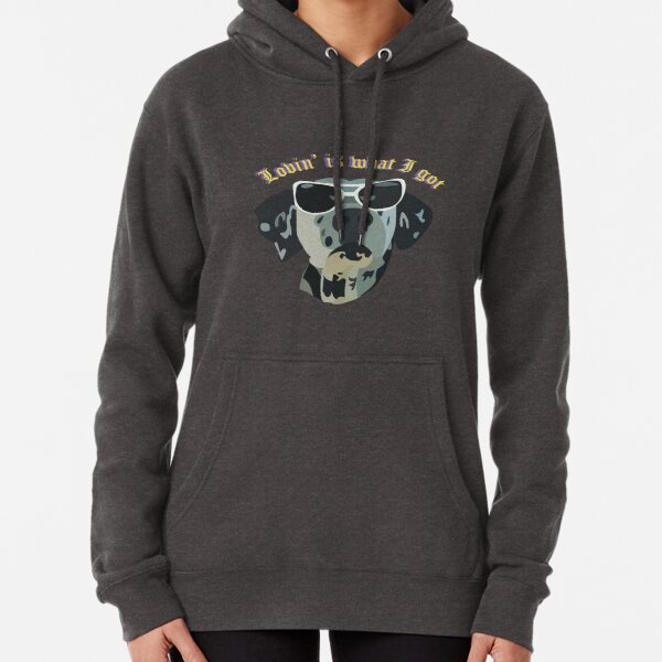 Lovin' is what I got, Lou Dog Pullover Hoodie