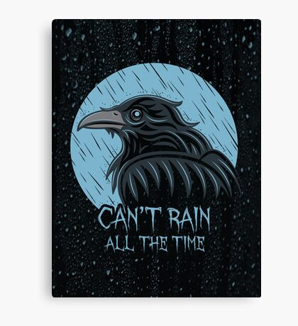 Can't rain all the time... Canvas Print