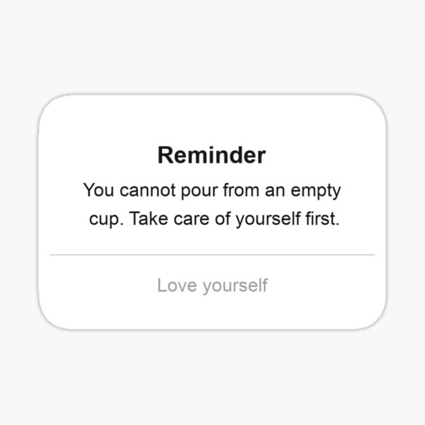 Cute iPhone Reminder Self-Love Sticker   You cannot pour from an empty cup. Take care of yourself first. Sticker