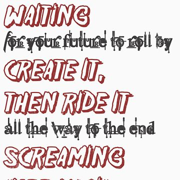 Ride it screaming! by InkSpotCreative