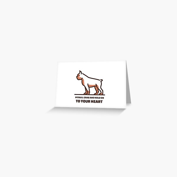 Pit Bulls grab and hold on, but they grab and hold on to your heart. Greeting Card