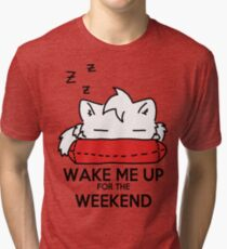 Wake Me Up For The Weekend! (red) Tri-blend T-Shirt