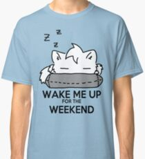 Wake Me Up For The Weekend! (gray) Classic T-Shirt