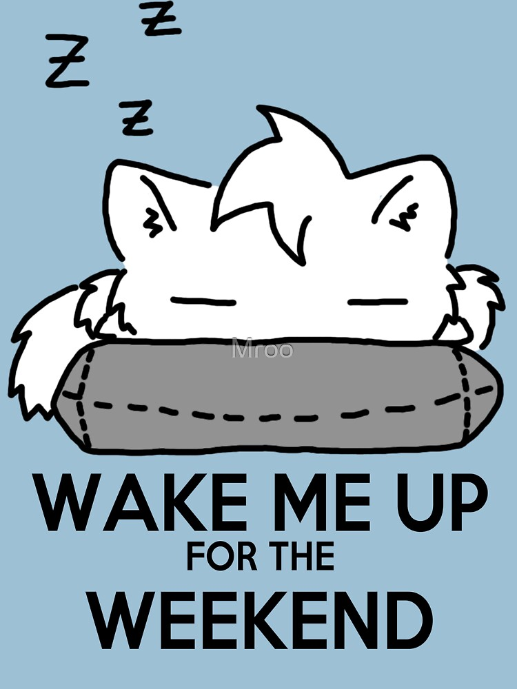 Wake Me Up For The Weekend! (gray) by Mroo