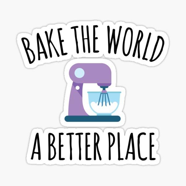 Bake the World a Better Place - Cute Baking Design Sticker