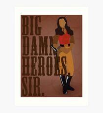 Big Damn Heroes, sir. Art Print