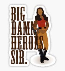 Big Damn Heroes, sir. Sticker