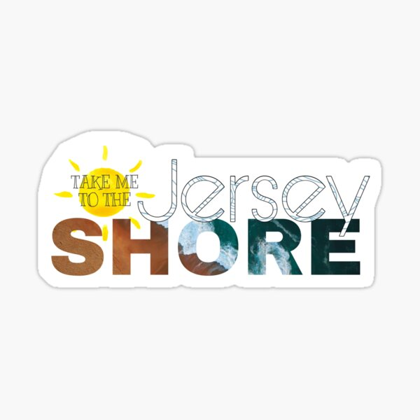 Take me to the Jersey Shore Sticker