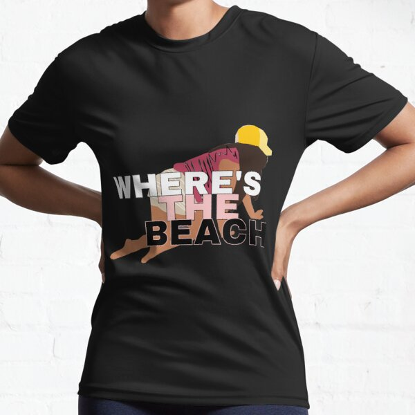 Where's the Beach? Active T-Shirt