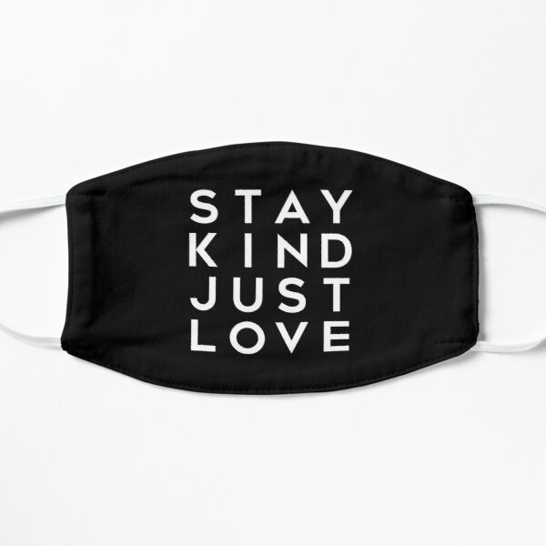 Stay Kind, Just Love Inspirational Quote Mask
