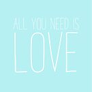 All You Need Is Love  by Jessica Gardner