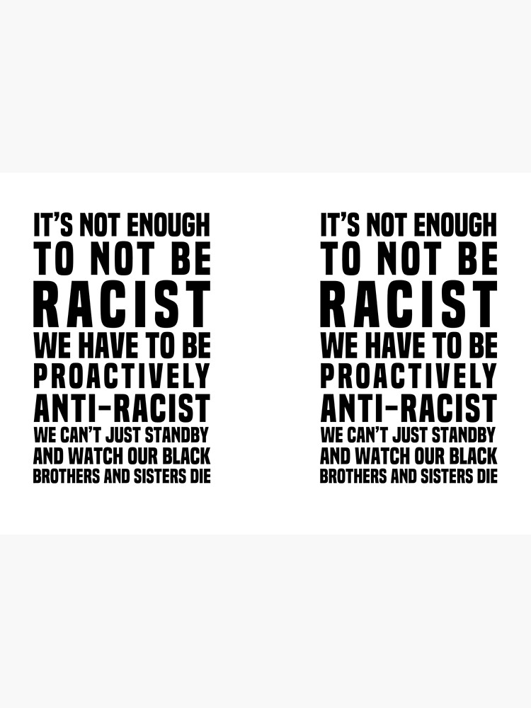It's Not Enough To Not Be Racist by PrettyStrong