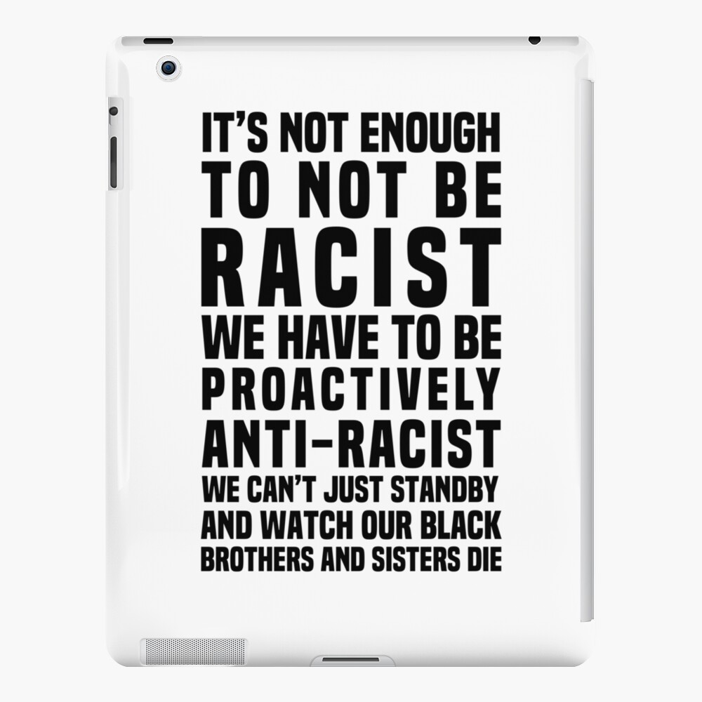 It's Not Enough To Not Be Racist iPad Case & Skin