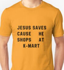Jesus Saves Cause He Shops At K-mart Unisex T-Shirt