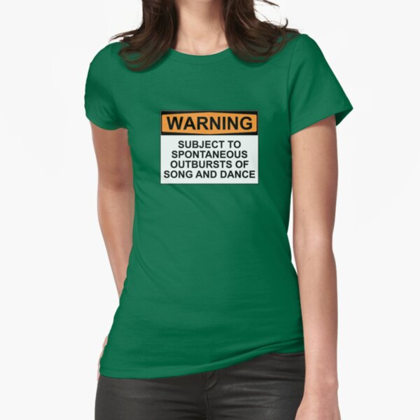 WARNING: SUBJECT TO SPONTANEOUS OUTBURSTS OF SONG AND DANCE Fitted T-Shirt