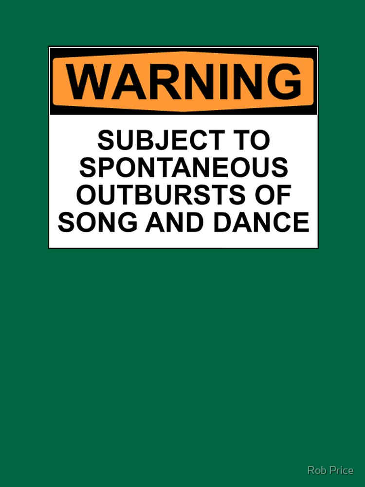 WARNING: SUBJECT TO SPONTANEOUS OUTBURSTS OF SONG AND DANCE | Women's T-Shirt