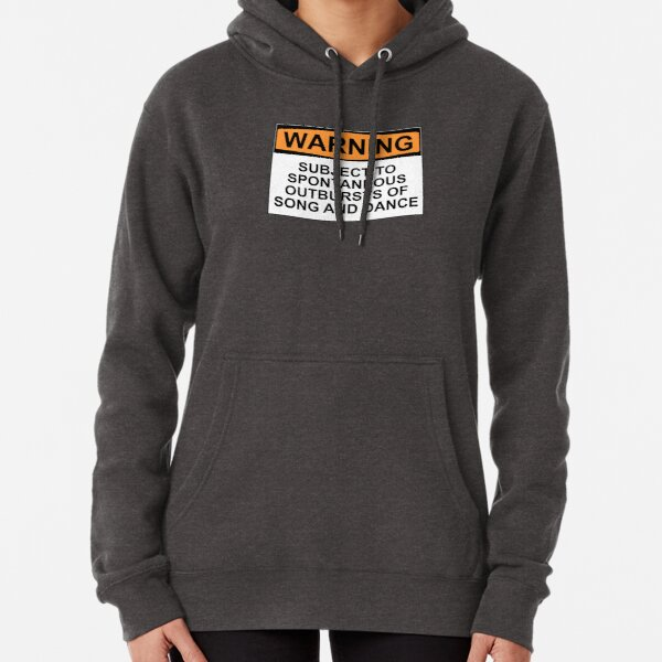 WARNING: SUBJECT TO SPONTANEOUS OUTBURSTS OF SONG AND DANCE Pullover Hoodie