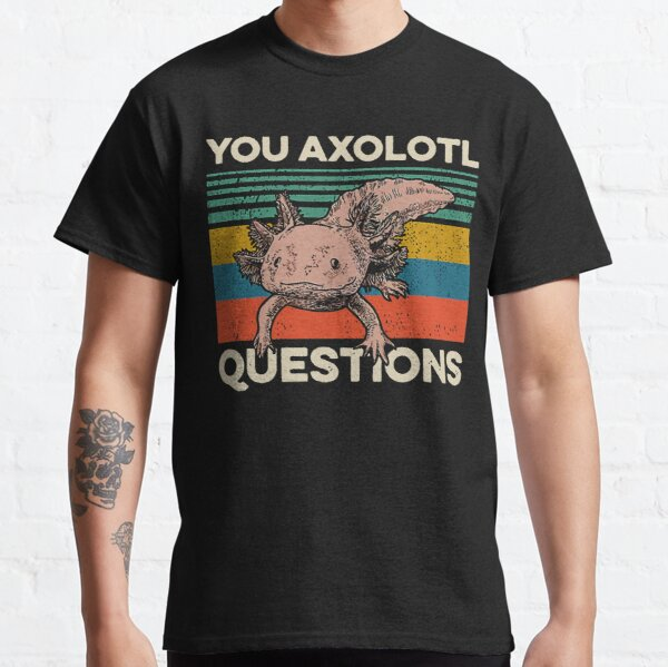 Walking Fish You Axolotl Questions Classic T-Shirt