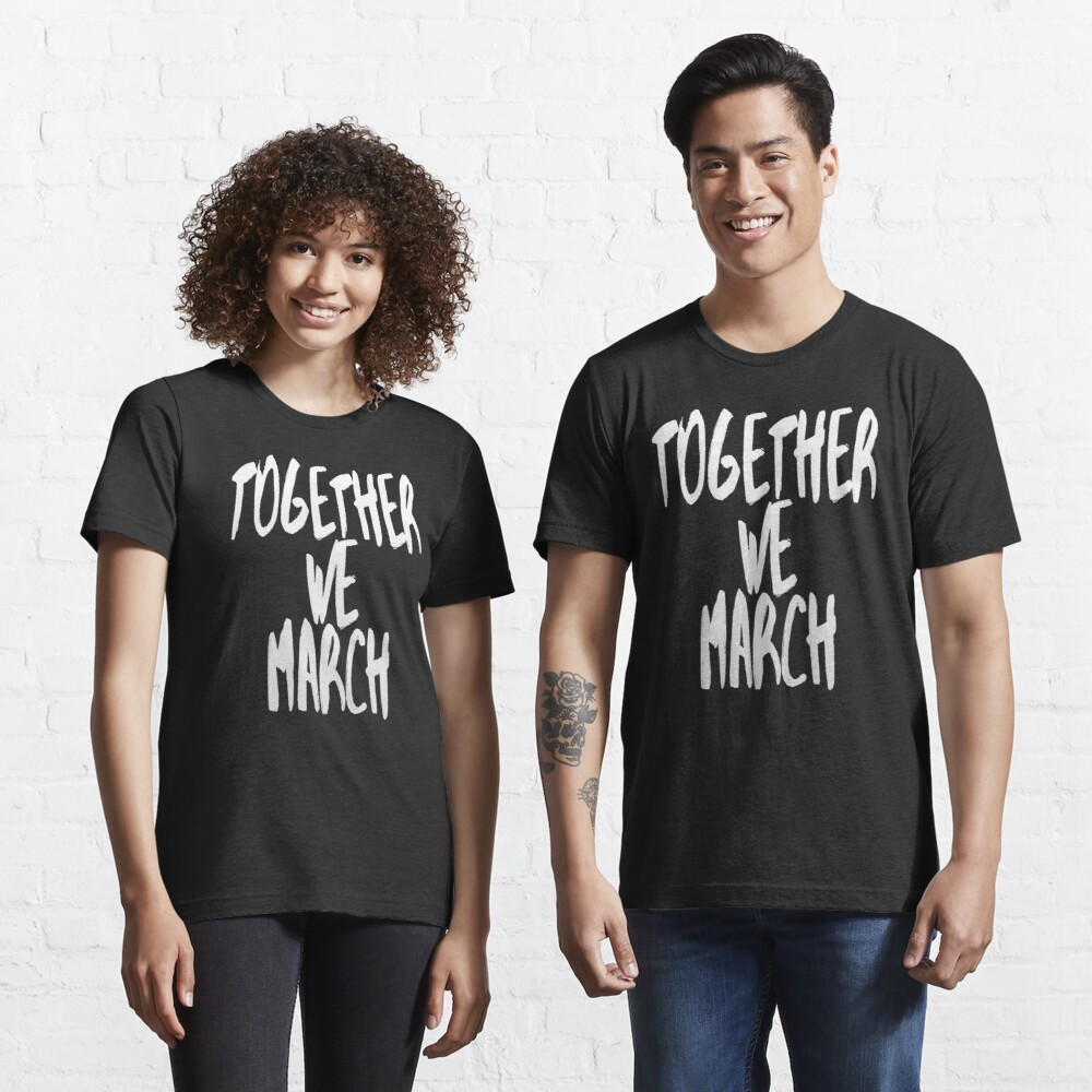 Together We March (We Want Change • Motivational Speech) Essential T-Shirt