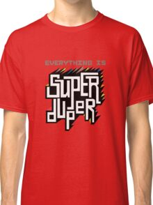 Everything is Super Classic T-Shirt
