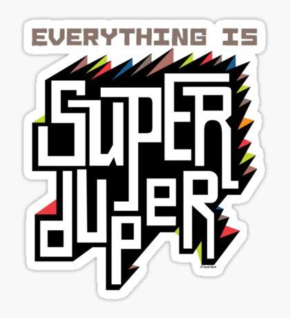 Everything is Super Sticker