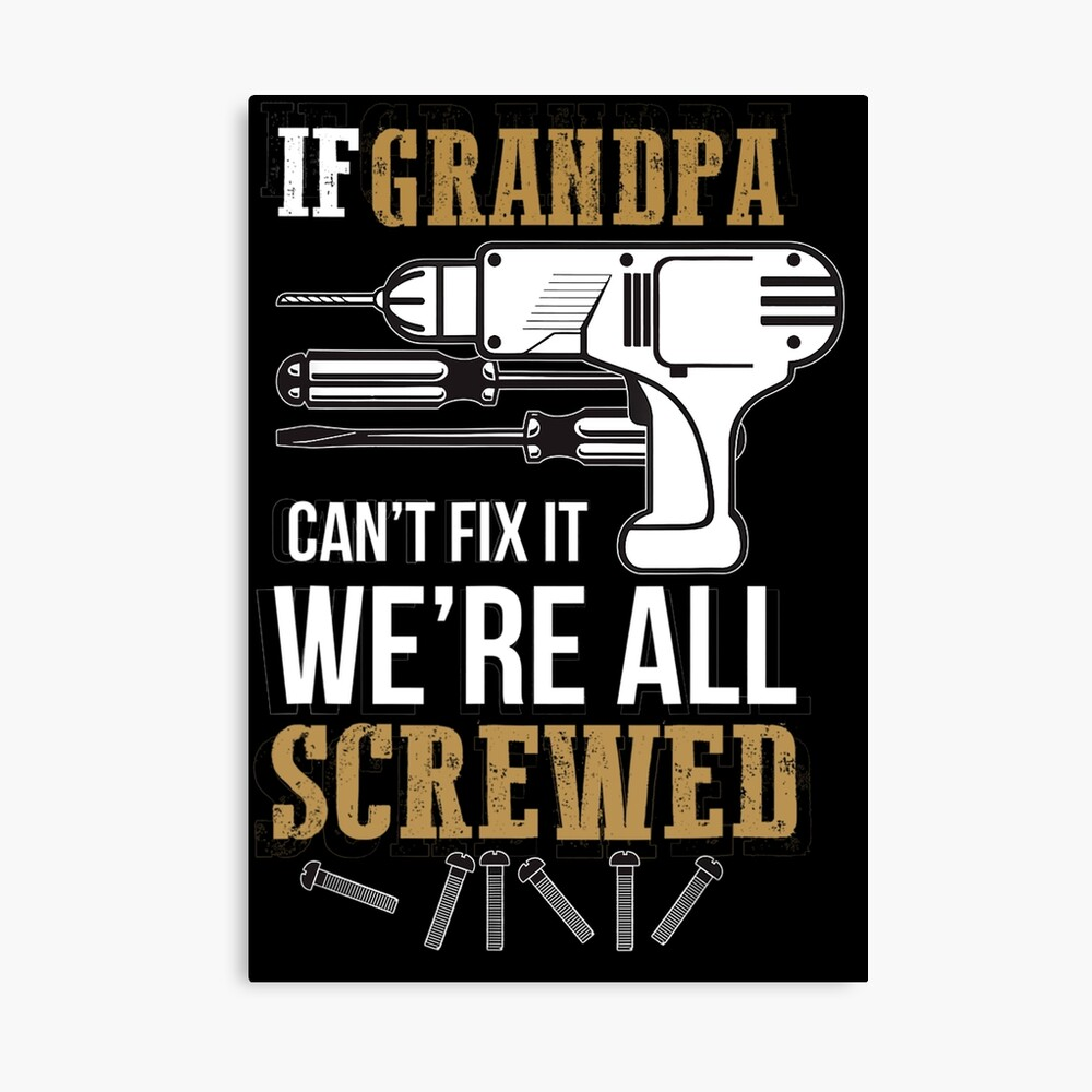 If Grandpa Can T Fix It We Re All Screwed Poster By Chilliest Redbubble