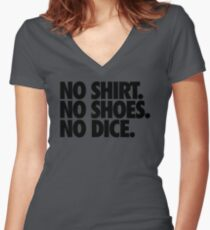 NO SHIRT. NO SHOES. NO DICE. Women's Fitted V-Neck T-Shirt