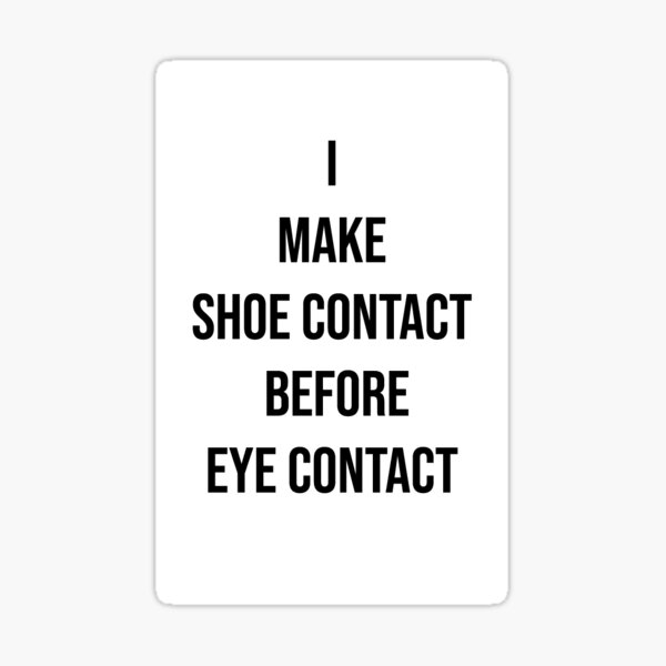 SHOE CONTACT OVER EYE CONTACT  Sticker