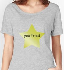 You Tried Women's Relaxed Fit T-Shirt