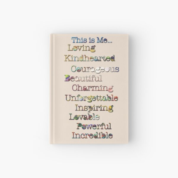 This is me.. Loving, kindhearted, courageous, beautiful, charming, unforgettable, inspiring, lovable, powerful, incredible in gold tone colors Hardcover Journal