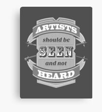 Artists Should Be Seen and Not Heard Canvas Print