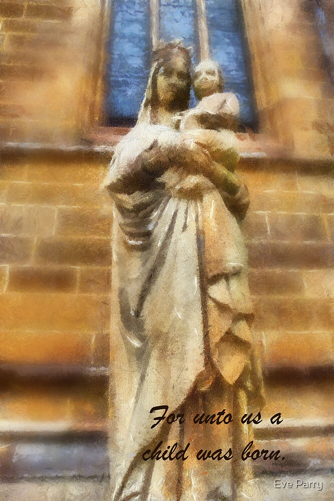 For Unto Us A Child Was Born by Eve Parry