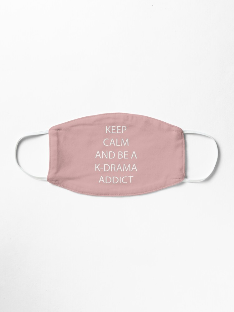 Alternate view of Keep Calm and be a K-Drama Addict Mask