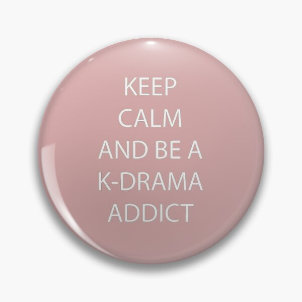 Keep Calm and be a K-Drama Addict Pin