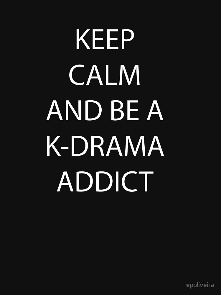 Keep Calm and be a K-Drama Addict by epoliveira