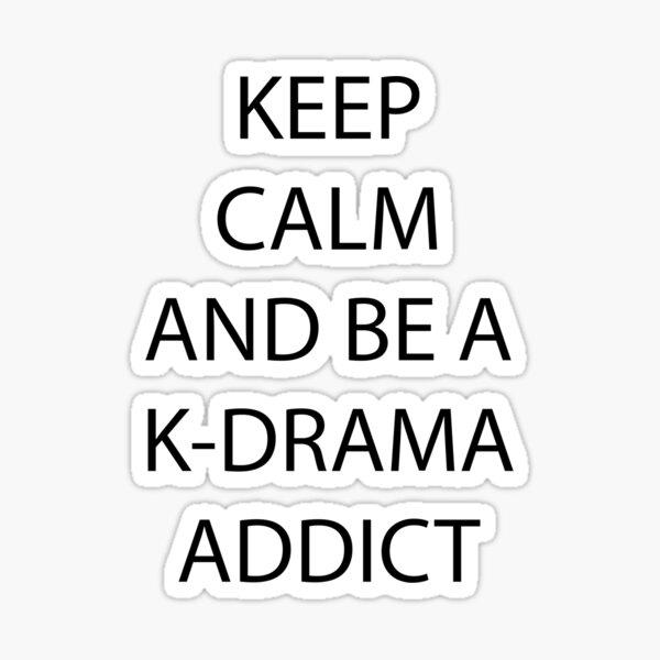 Keep Calm and be a K-Drama Addict Sticker